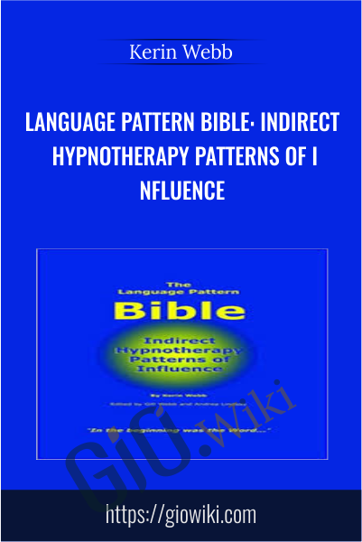 Language Pattern Bible: Indirect Hypnotherapy Patterns of Influence - Kerin Webb