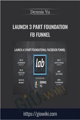 Launch 3 Part Foundation FB Funnel – Dennis Yu