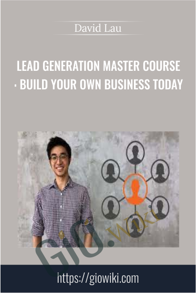 Lead Generation Master Course: Build Your Own Business Today - David Lau