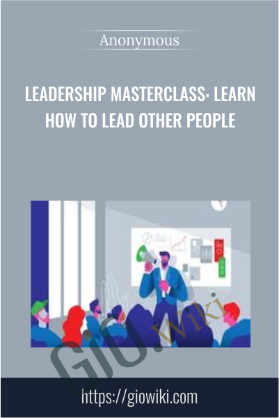 Leadership Masterclass: Learn How to Lead Other People