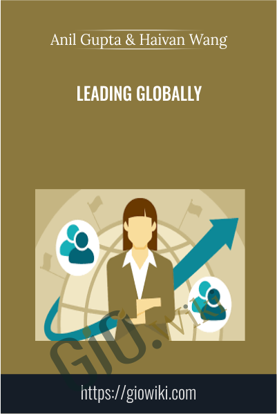 Leading Globally - Anil Gupta & Haivan Wang