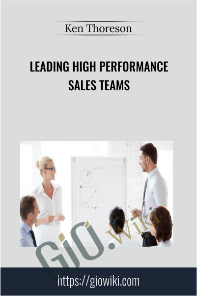 Leading High Performance Sales Teams - Ken Thoreson