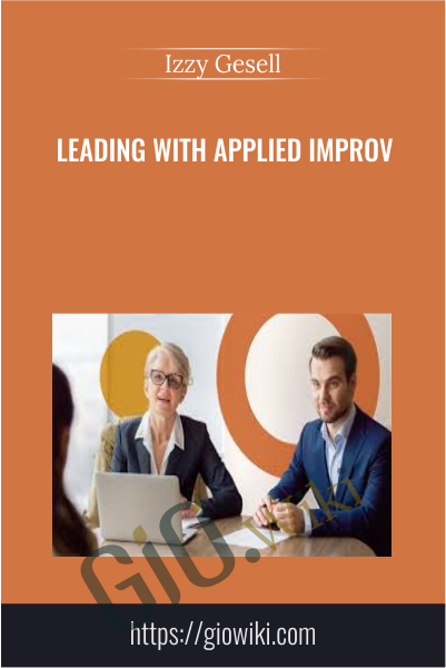 Leading with Applied Improv - Izzy Gesell