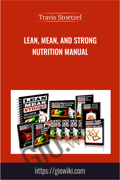 Lean, Mean, and Strong Nutrition Manual - Travis Stoetzel