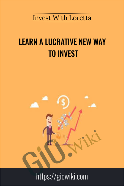 Learn A Lucrative New Way To Invest – Invest With Loretta