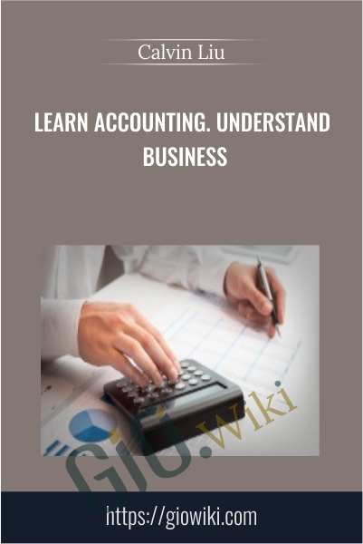 Learn Accounting. Understand Business - Calvin Liu