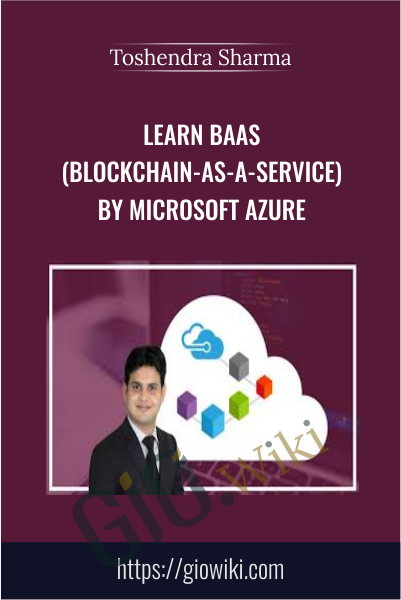 Learn BaaS (Blockchain-as-a-Service) by Microsoft Azure - Toshendra Sharma