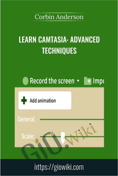Learn Camtasia: Advanced Techniques - Corbin Anderson