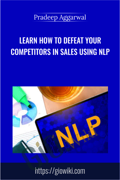 Learn How To Defeat Your Competitors In Sales Using NLP - Pradeep Aggarwal
