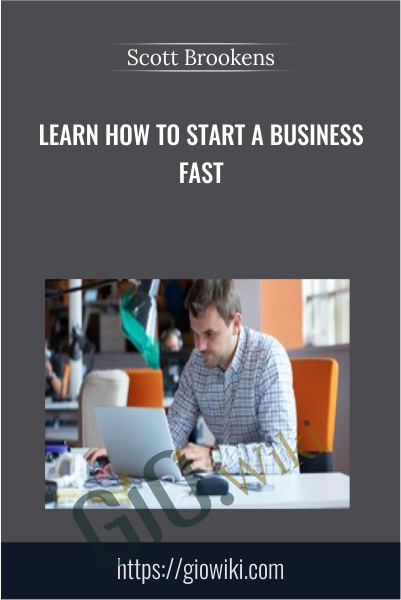 Learn How to Start a Business Fast - Scott Brookens