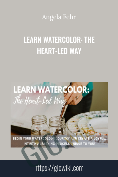 Learn Watercolor: The Heart-Led Way - Angela Fehr
