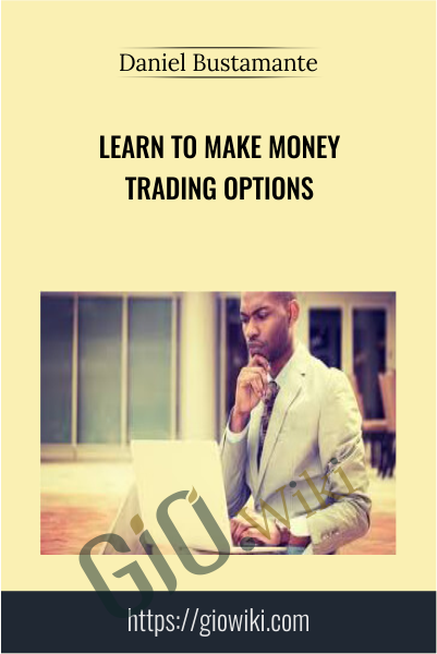 Learn to Make Money Trading Options - Daniel Bustamante