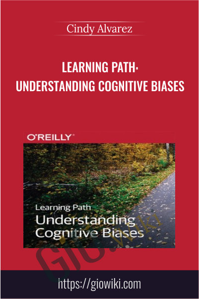 Learning Path: Understanding Cognitive Biases - Cindy Alvarez