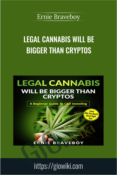 Legal Cannabis Will Be Bigger Than Cryptos - Ernie Braveboy