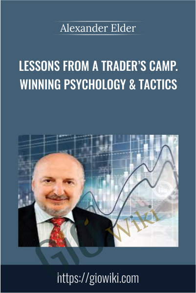 Lessons From A Trader's Camp Winning Psychology & Tactics - Alexander Elder