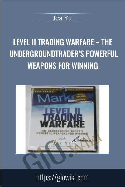 Level II Trading Warfare – The Undergroundtrader's Powerful Weapons for Winning - Jea Yu