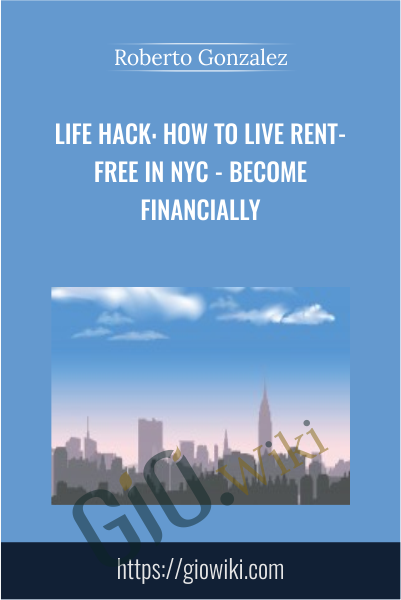 Life Hack: How to Live Rent-Free in NYC - Become Financially - Roberto Gonzalez