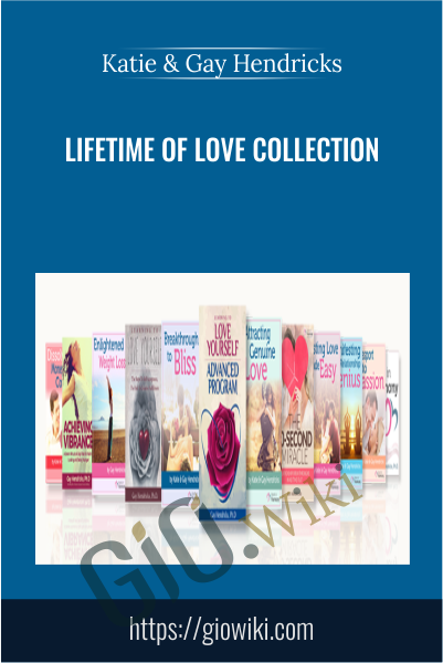 Lifetime Of Love Collection - Katie & Gay Hendricks