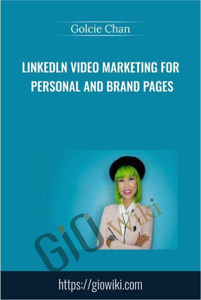 Linkedln Video Marketing for Personal and Brand Pages - Golcie Chan