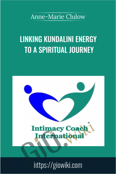 Linking Kundalini Energy to a Spiritual Journey - Anne-Marie Clulow