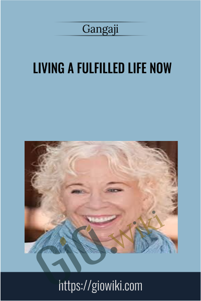 Living a Fulfilled Life Now - Gangaji