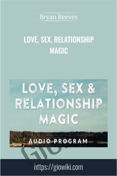 Love, Sex, Relationship Magic - Bryan Reeves