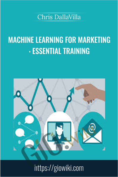 Machine Learning for Marketing: Essential Training - Chris DaIlaVilla