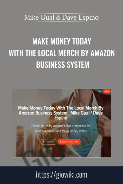 Make Money Today With The Local Merch By Amazon Business System - Mike Gual & Dave Espino