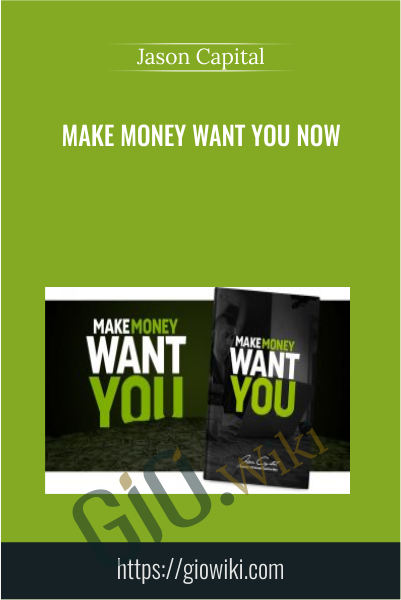 Make Money Want You Now - Jason Capital