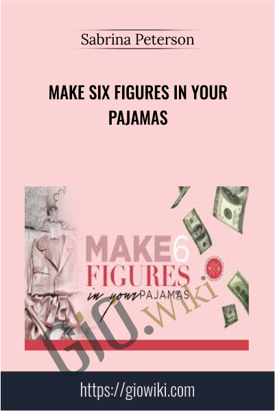 Make Six Figures In Your Pajamas - Sabrina Peterson