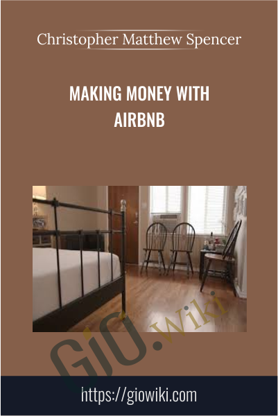 Making Money with Airbnb - Christopher Matthew Spencer