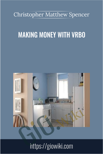 Making Money with VRBO - Christopher Matthew Spencer