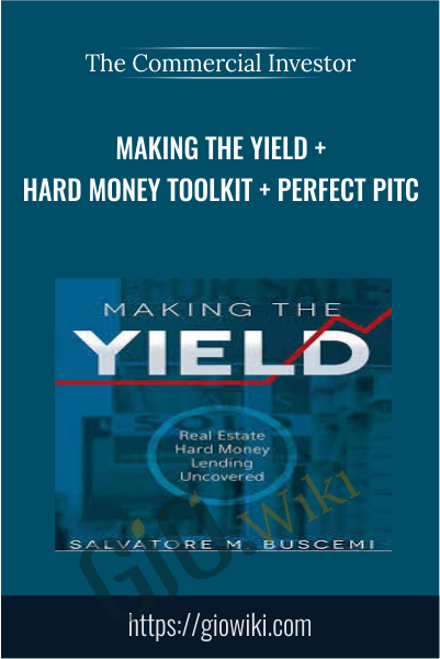 Making The Yield + Hard Money Toolkit + Perfect Pitc - The Commercial Investor