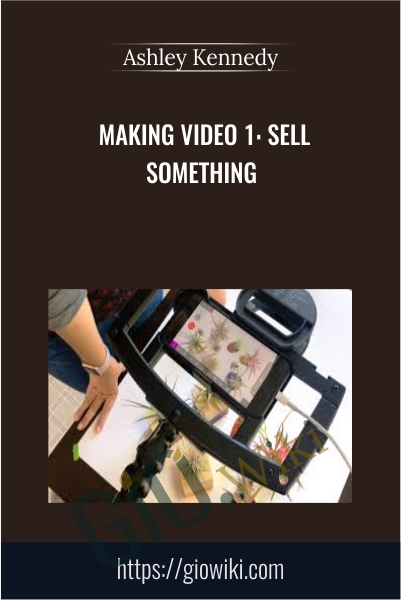 Making Video 1: Sell Something - Ashley Kennedy