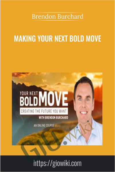Making Your Next Bold Move - Brendon Burchard