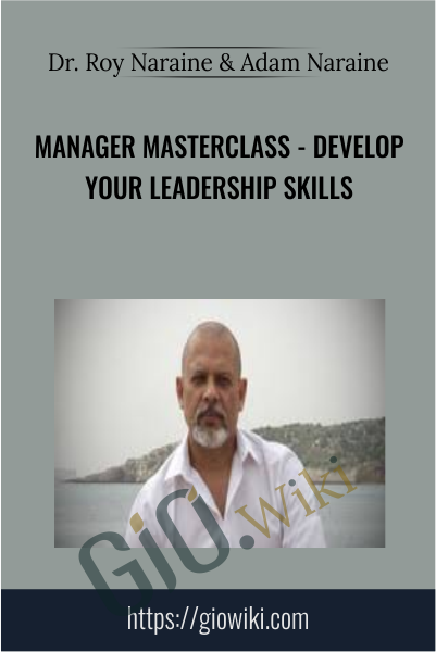 Manager Masterclass - Develop Your Leadership Skills - Dr. Roy Naraine & Adam Naraine