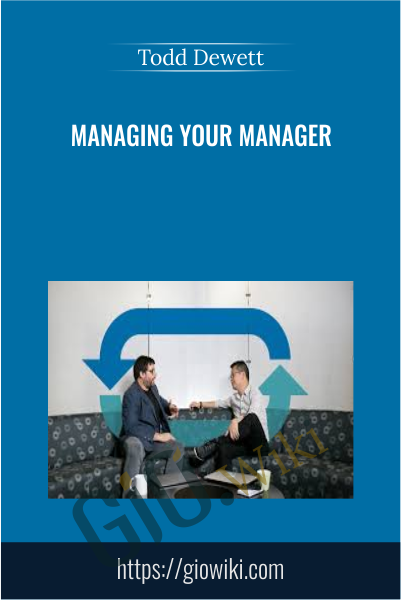 Managing Your Manager - Todd Dewett