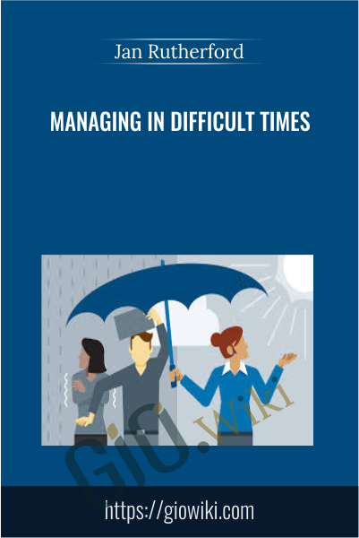 Managing in Difficult Times - Jan Rutherford