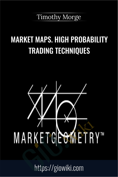 Market Maps. High Probability Trading Techniques - Timothy Morge