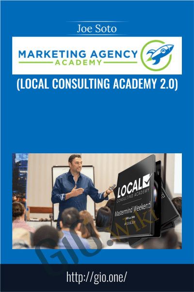 Marketing Agency Academy 2018 (Local Consulting Academy 2.0) - Joe Soto