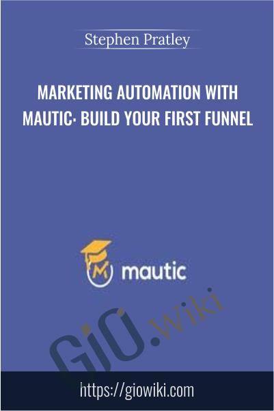Marketing Automation with Mautic: Build your first funnel - Stephen Pratley