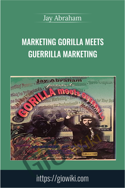 Marketing Gorilla Meets Guerrilla Marketing - Jay Abraham