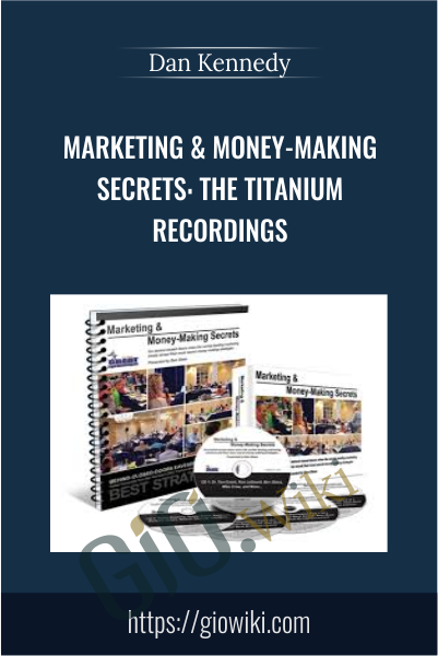 Marketing & Money-Making Secrets: The Titanium Recordings - Dan Kennedy