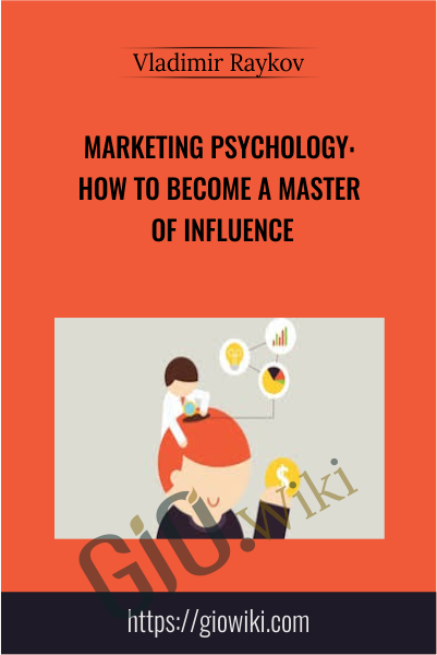Marketing Psychology: How To Become A Master Of Influence - Vladimir Raykov