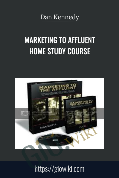 Marketing To Affluent Home Study Course - Dan Kennedy
