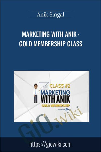 Marketing With Anik : Gold Membership Class - Anik Singal