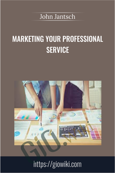 Marketing Your Professional Service - John Jantsch