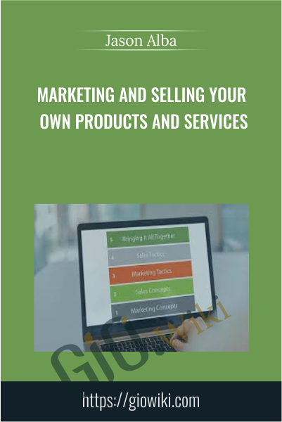 Marketing and Selling Your Own Products and Services - Jason Alba