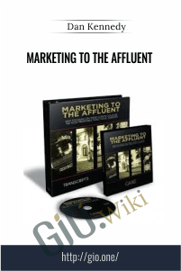 Marketing to the Affluent – Dan Kennedy