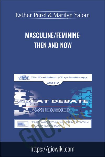 Masculine/Feminine: Then and Now - Esther Perel & Marilyn Yalom